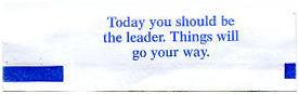 Fortune Cookie stating, Today you should be the leader. Things will go your way.