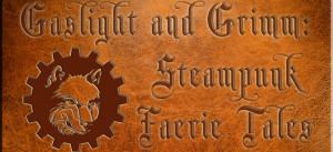 Brown leather textured background wiith the words Gaslight and Grimm, Steampunk Faerie Tales