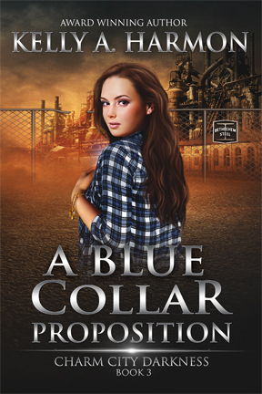 "Cover for ""A Blue Collar Proposition"" - Charm City Darkness, Book 3 - By Kelly A. Harmon"